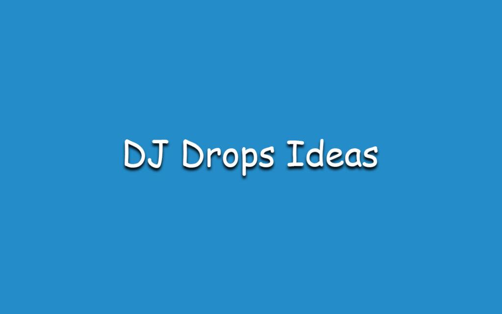 dj drops ideas